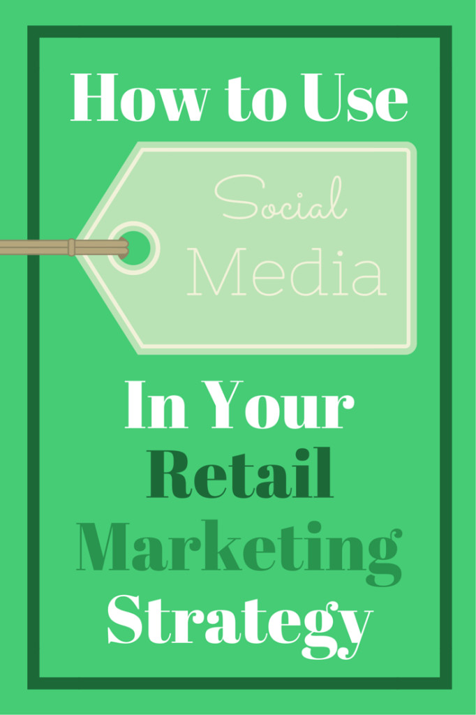 How to Use Social Media In Your Retail Marketing Strategy